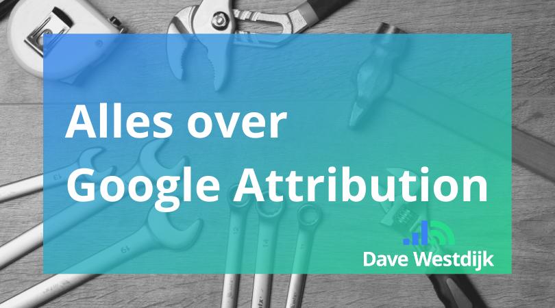 Alles over Google Attribution